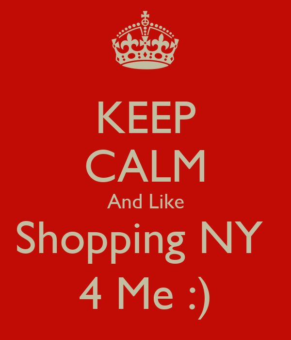 KEEP CALM And Like Shopping NY  4 Me :)