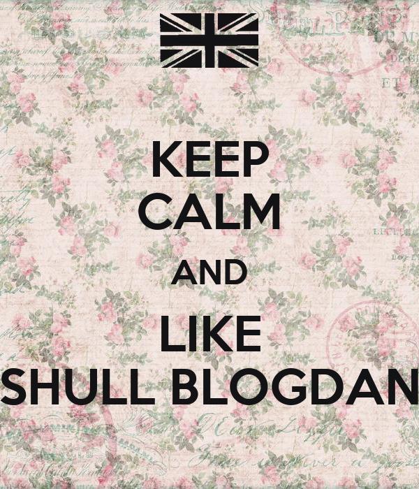 KEEP CALM AND LIKE SHULL BLOGDAN