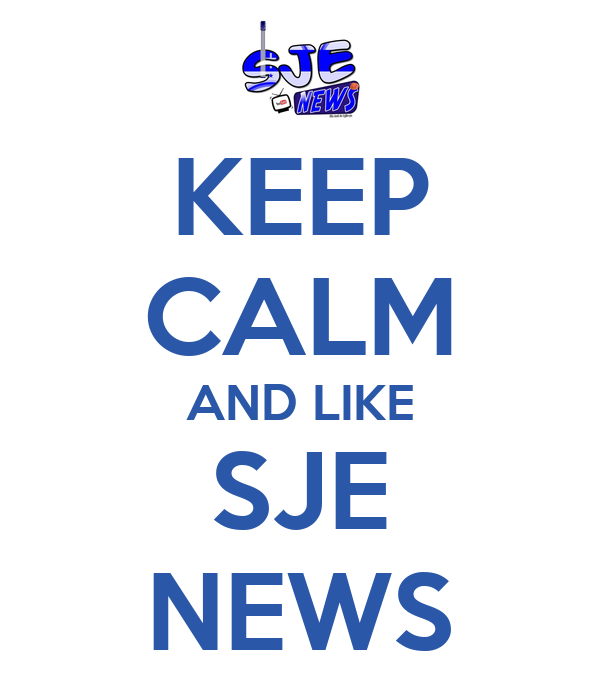 KEEP CALM AND LIKE SJE NEWS