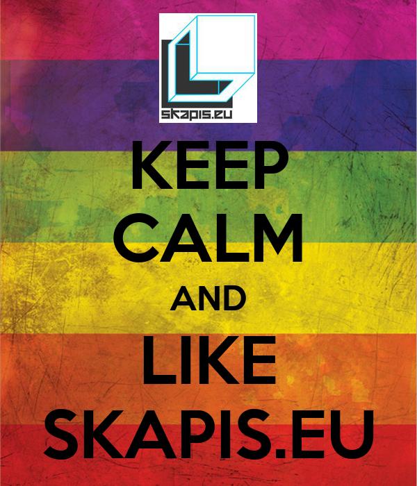 KEEP CALM AND LIKE SKAPIS.EU