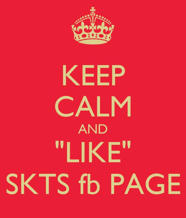 """KEEP CALM AND """"LIKE"""" SKTS fb PAGE"""
