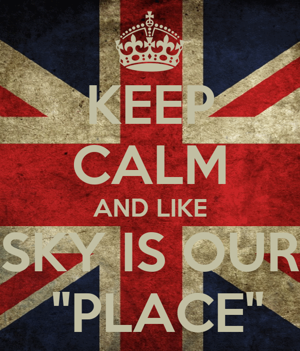 KEEP CALM AND LIKE SKY IS OUR  ''PLACE''