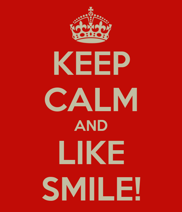 KEEP CALM AND LIKE SMILE!