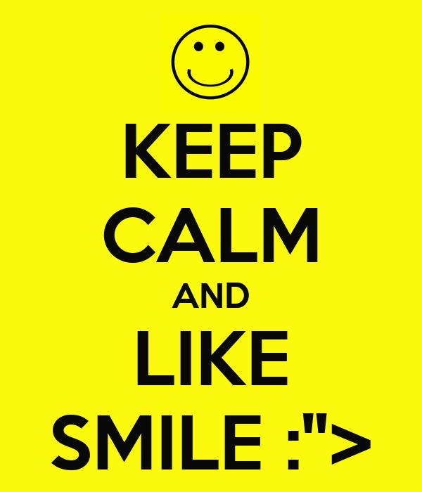 "KEEP CALM AND LIKE SMILE :"">"
