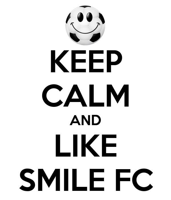 KEEP CALM AND LIKE SMILE FC