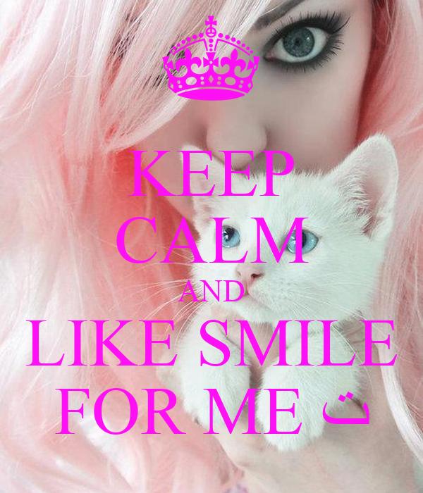 KEEP CALM AND LIKE SMILE FOR ME ﺕ