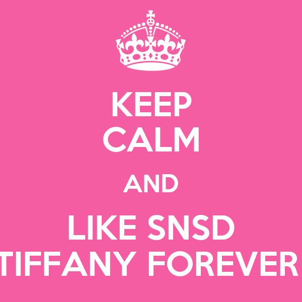 KEEP CALM AND LIKE SNSD TIFFANY FOREVER