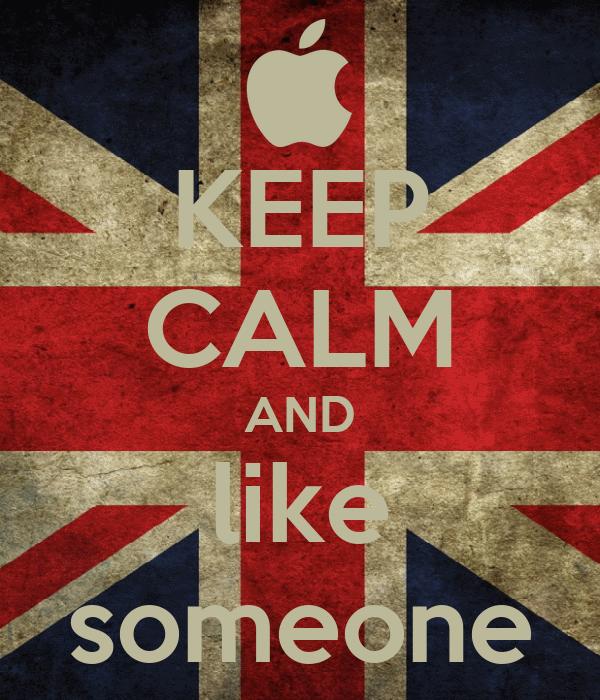 KEEP CALM AND like someone
