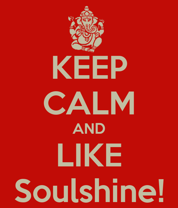 KEEP CALM AND LIKE Soulshine!