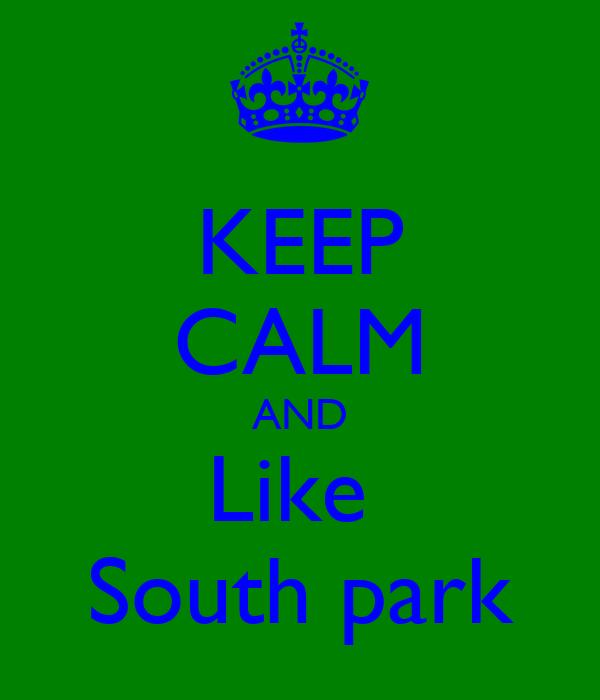 KEEP CALM AND Like  South park
