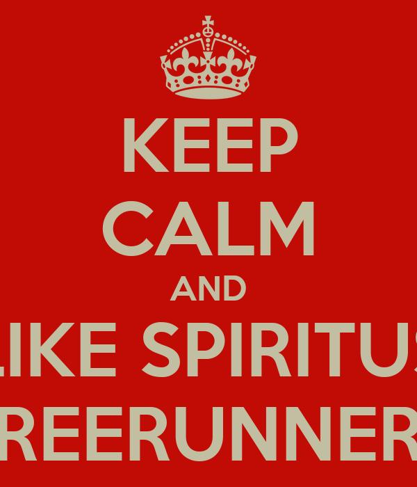 KEEP CALM AND LIKE SPIRITUS FREERUNNERS