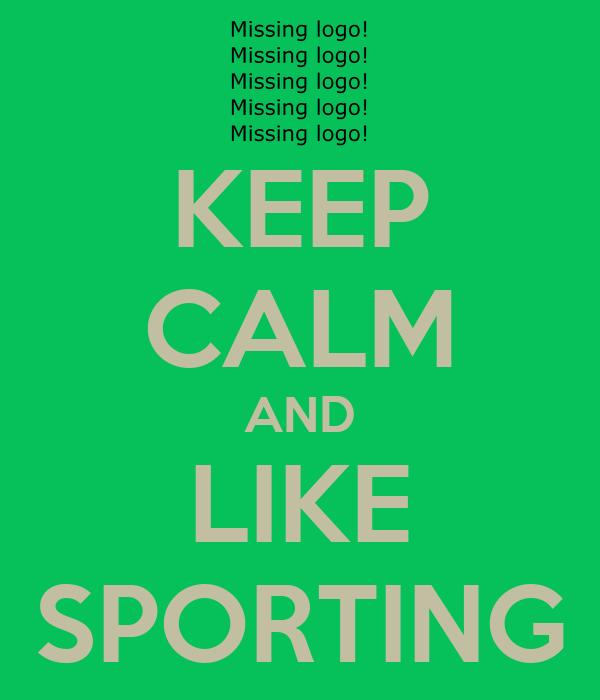 KEEP CALM AND LIKE SPORTING