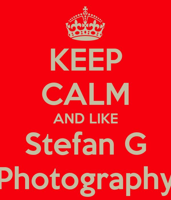 KEEP CALM AND LIKE Stefan G Photography