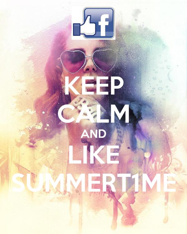 KEEP CALM AND LIKE SUMMERT1ME
