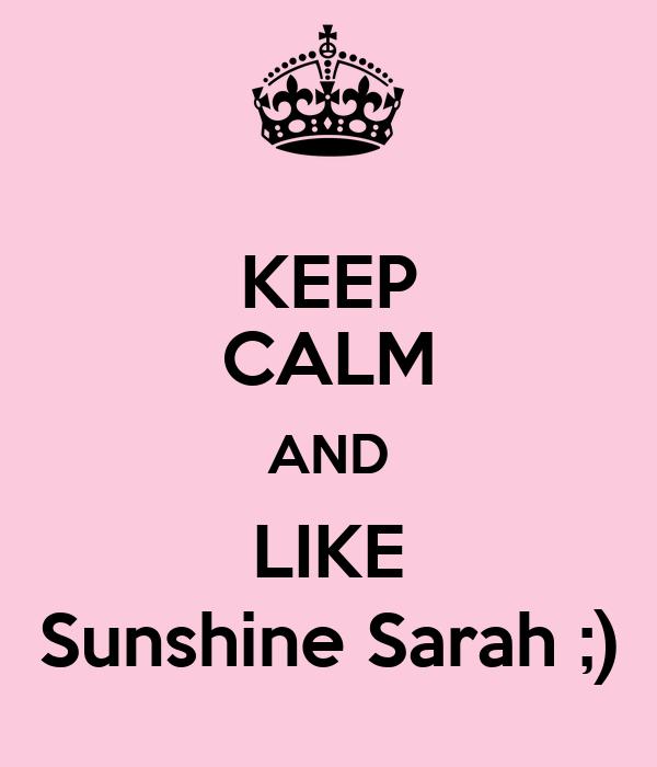 KEEP CALM AND LIKE Sunshine Sarah ;)