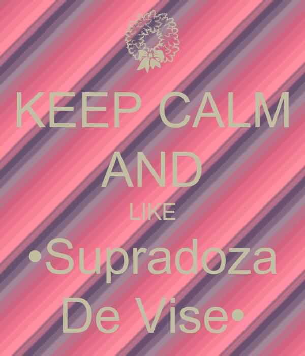 KEEP CALM AND LIKE •Supradoza De Vise•