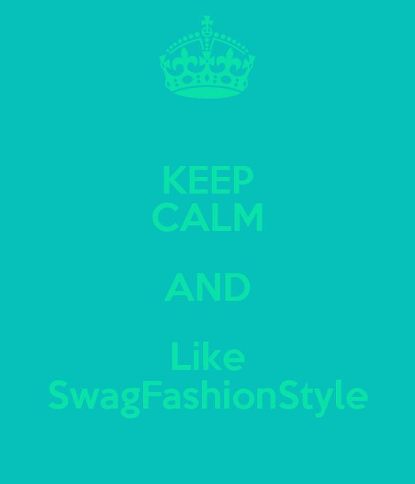 KEEP CALM AND Like SwagFashionStyle