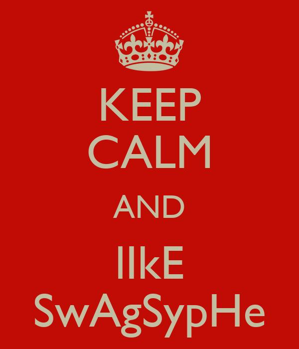 KEEP CALM AND lIkE SwAgSypHe