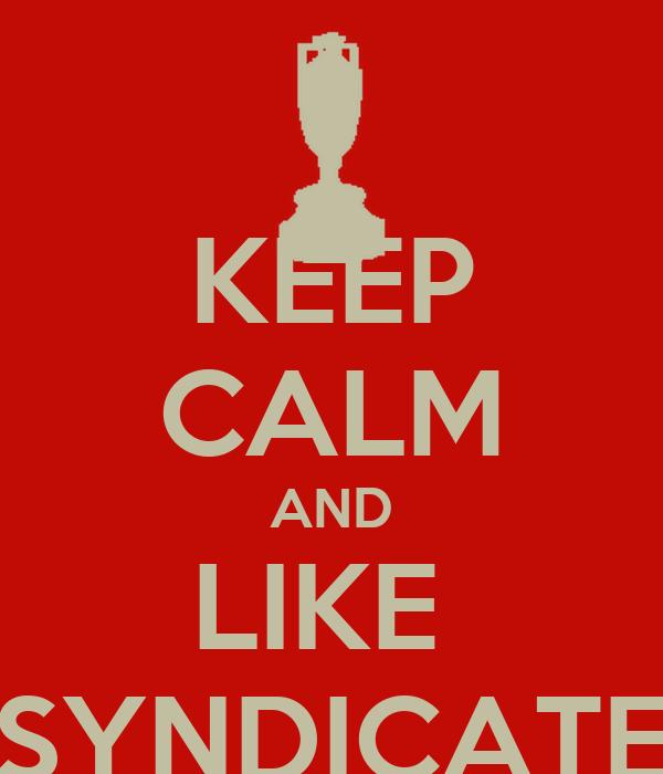 KEEP CALM AND LIKE  SYNDICATE