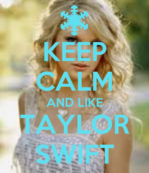 KEEP CALM AND LIKE TAYLOR SWIFT