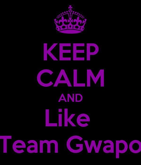 KEEP CALM AND Like  Team Gwapo