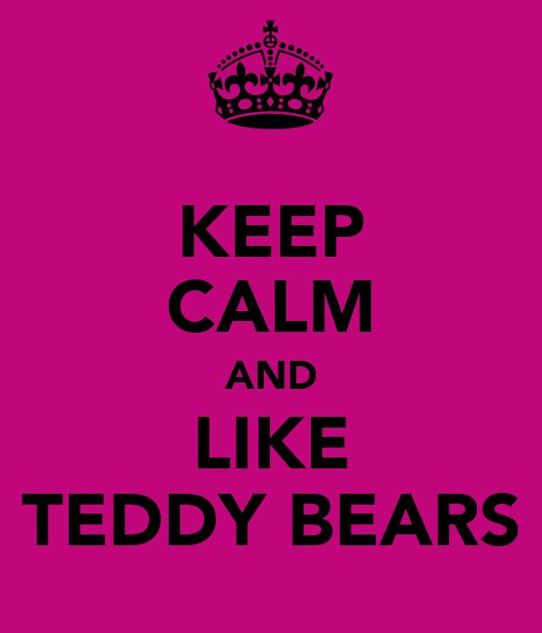 KEEP CALM AND LIKE TEDDY BEARS