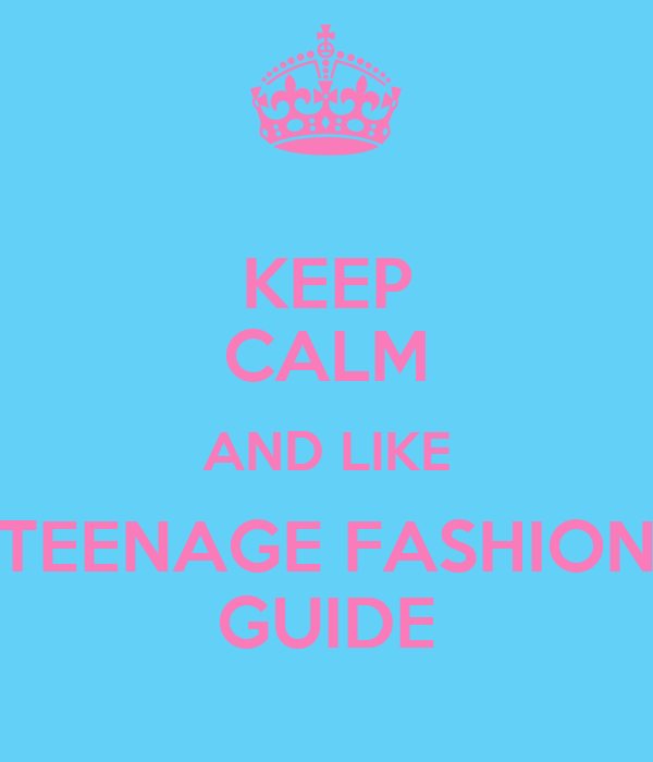KEEP CALM AND LIKE TEENAGE FASHION GUIDE