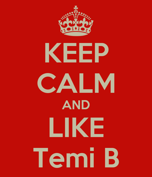 KEEP CALM AND LIKE Temi B
