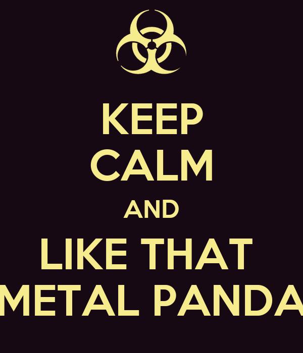KEEP CALM AND LIKE THAT  METAL PANDA