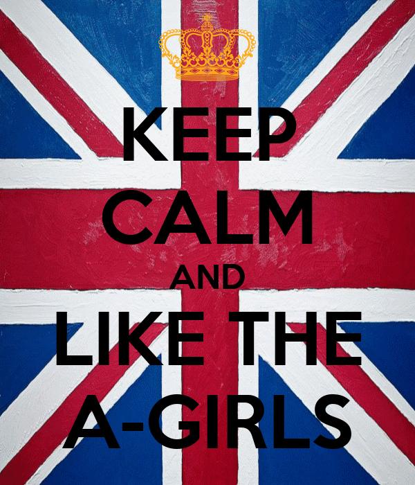 KEEP CALM AND LIKE THE A-GIRLS