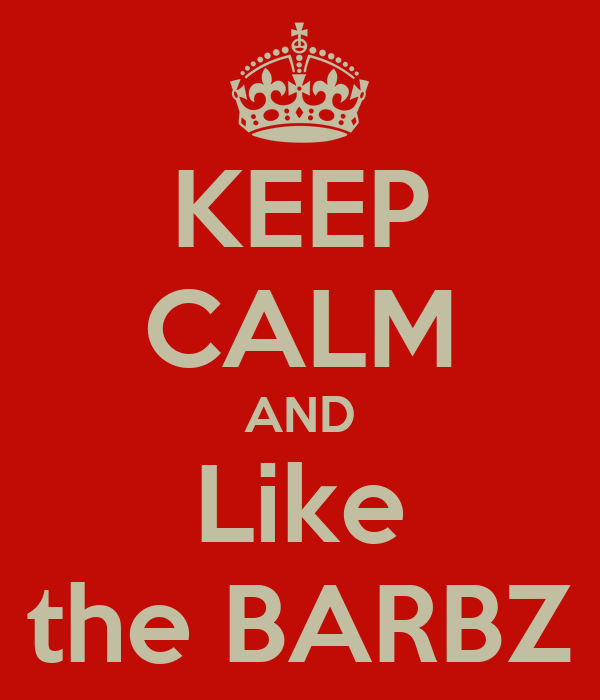 KEEP CALM AND Like the BARBZ