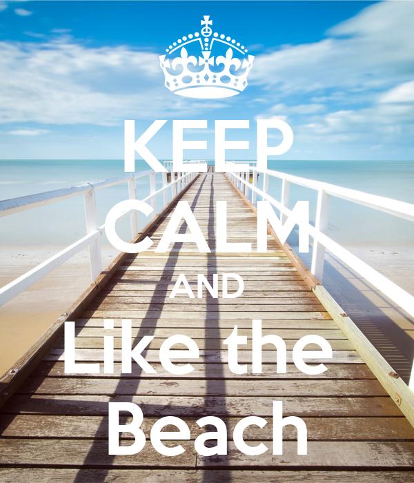 KEEP CALM AND Like the  Beach