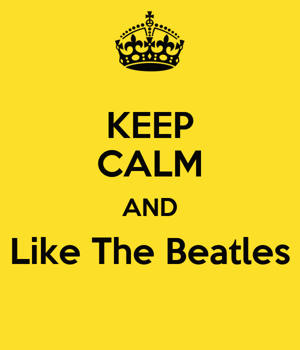 KEEP CALM AND Like The Beatles