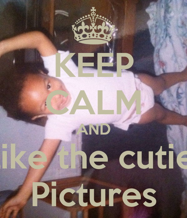 KEEP CALM AND like the cutie Pictures