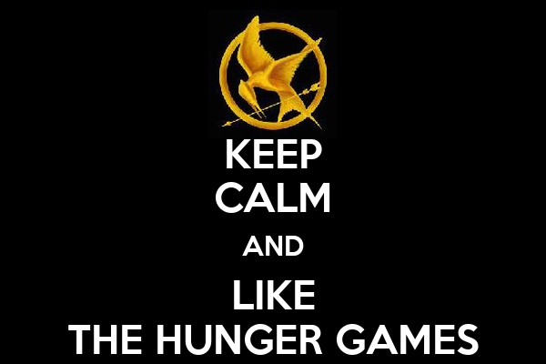KEEP CALM AND LIKE THE HUNGER GAMES