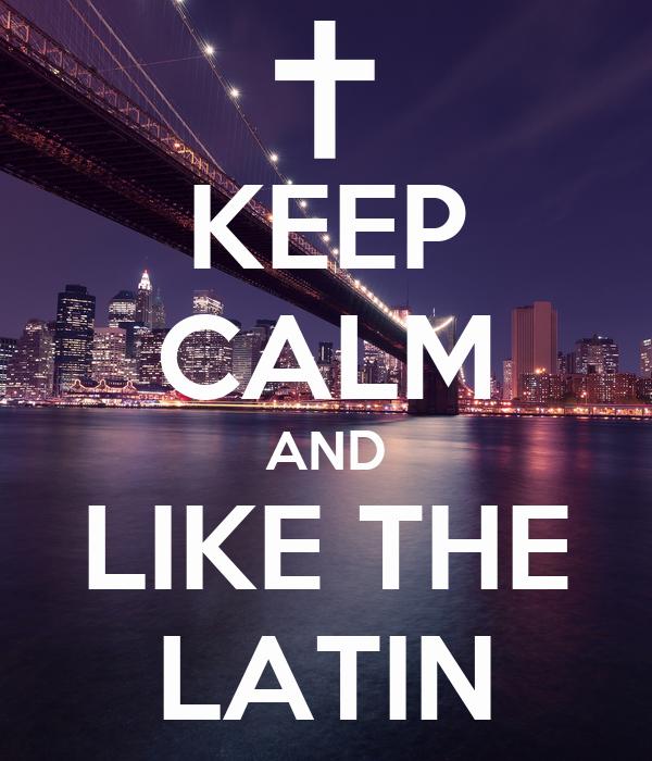 KEEP CALM AND LIKE THE LATIN