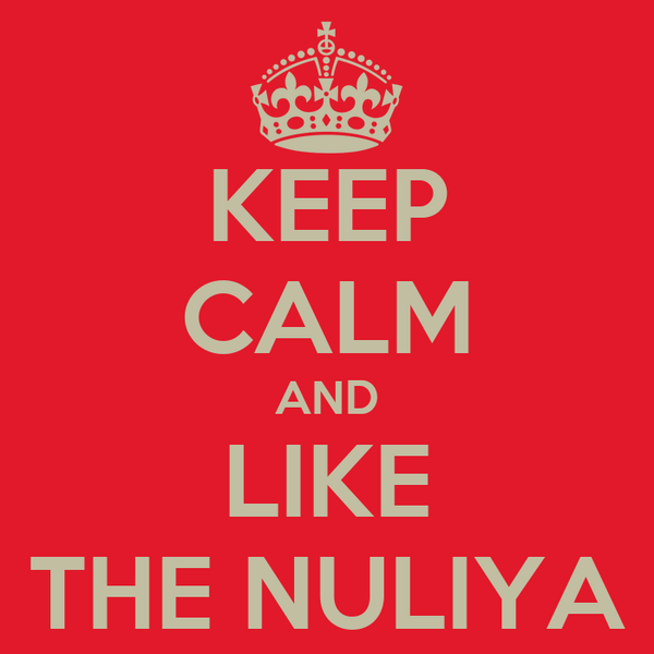 KEEP CALM AND LIKE THE NULIYA
