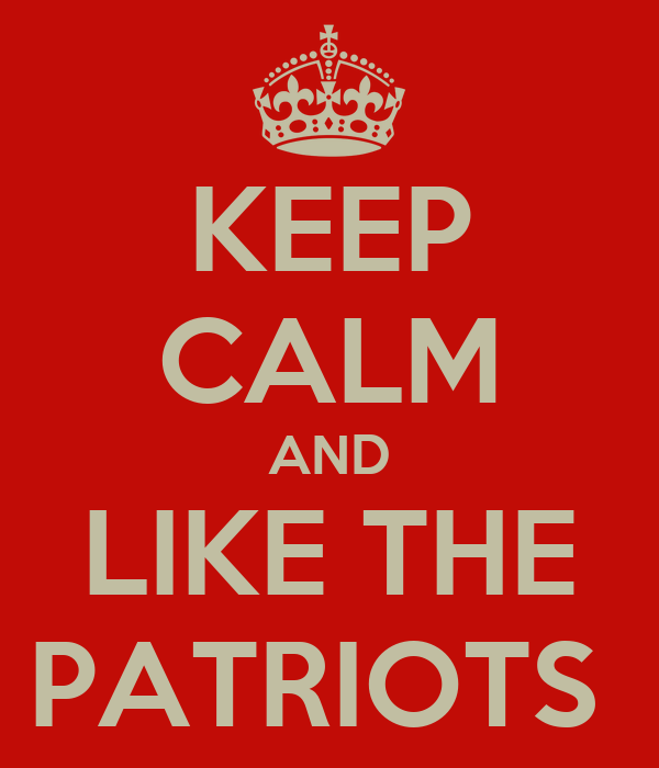 KEEP CALM AND LIKE THE PATRIOTS