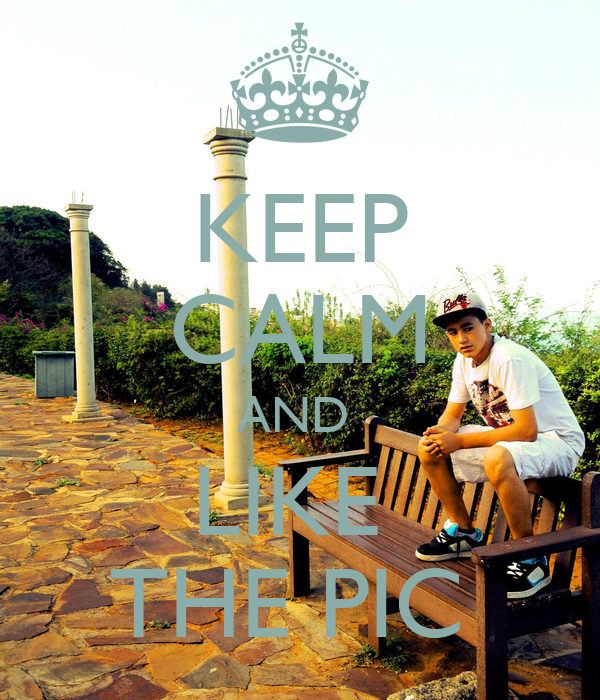 KEEP CALM AND  LIKE  THE PIC