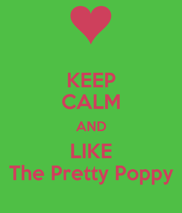 KEEP CALM AND LIKE The Pretty Poppy