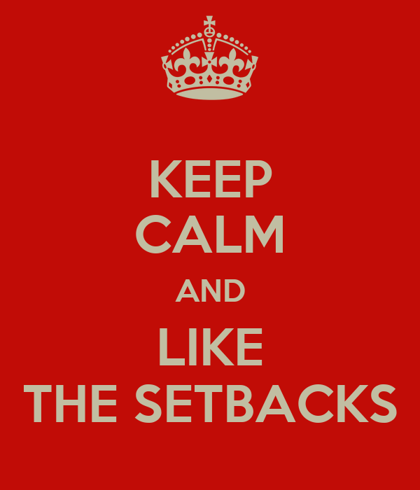 KEEP CALM AND LIKE THE SETBACKS