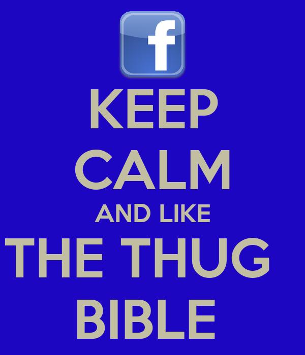KEEP CALM AND LIKE THE THUG   BIBLE