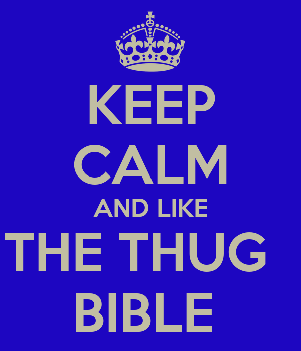 KEEP CALM AND LIKE THE THUG   BIBLE
