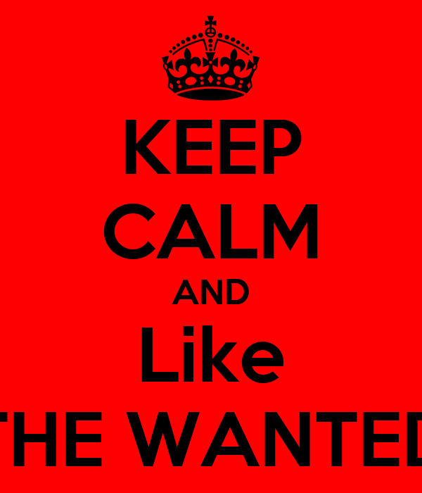KEEP CALM AND Like THE WANTED