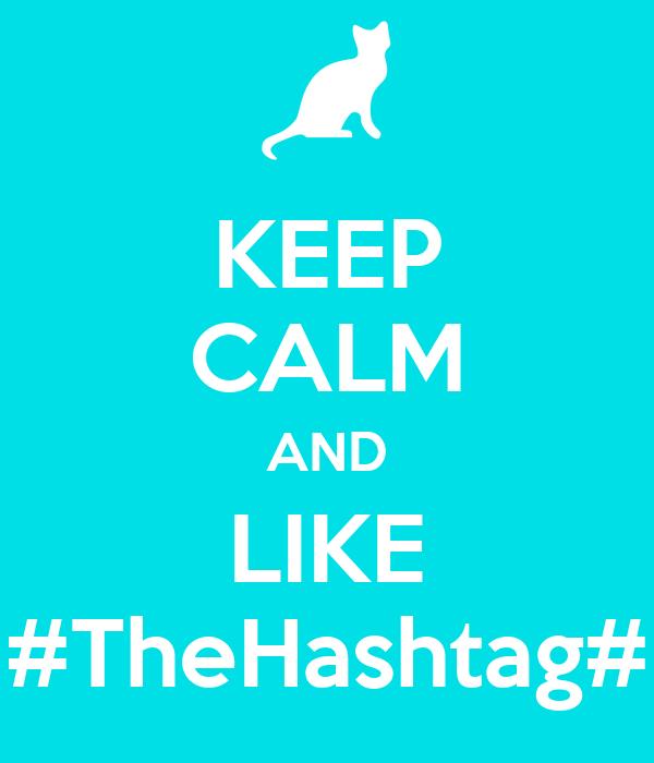 KEEP CALM AND LIKE #TheHashtag#