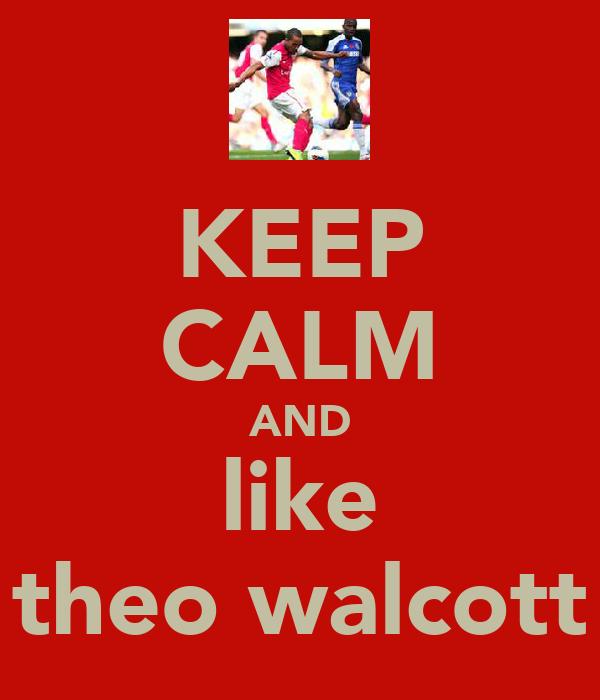 KEEP CALM AND like theo walcott