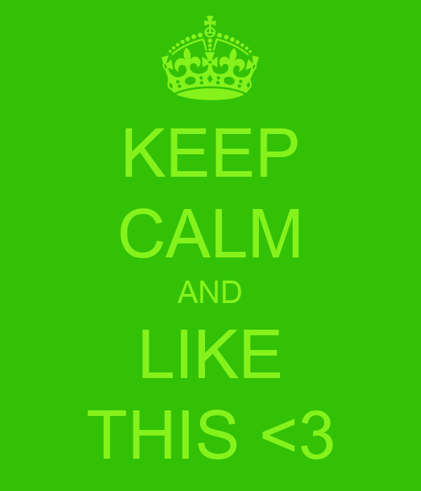 KEEP CALM AND LIKE THIS <3
