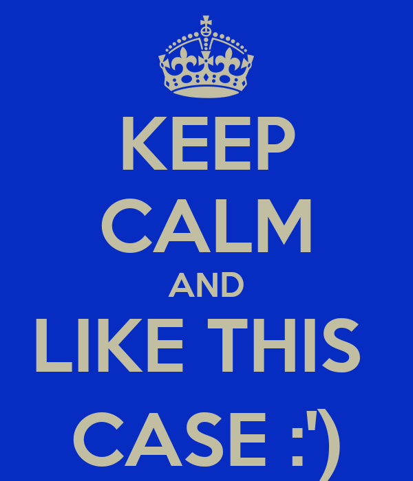 KEEP CALM AND LIKE THIS  CASE :')