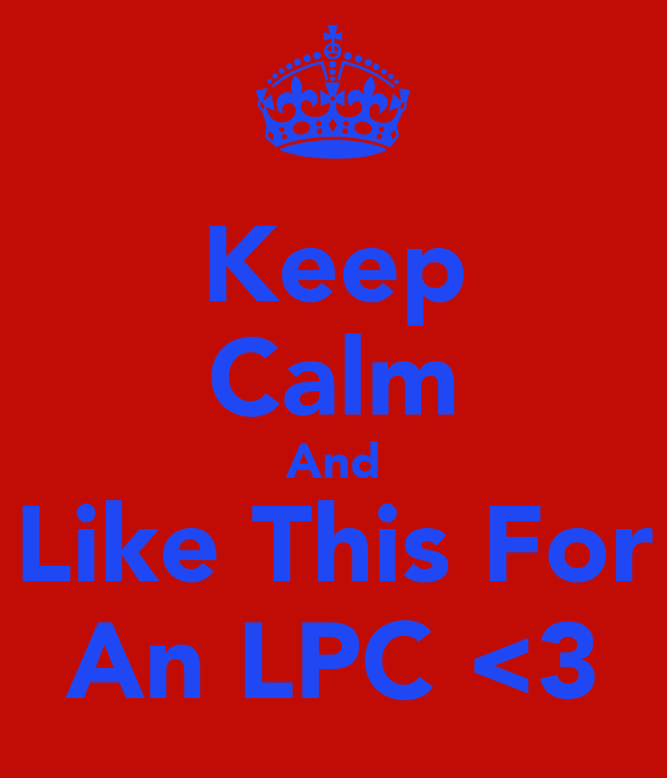 Keep Calm And Like This For An LPC <3