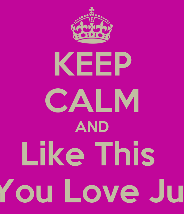 KEEP CALM AND Like This  If You Love Julie